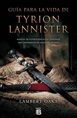 Guía para la vida de Tyrion Lannister. Manual de supervivencia del personaje más carismático de Juego de Tronos