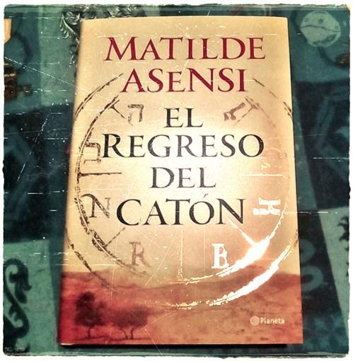 El regreso del catón. Matilde Asensi. Planeta. Reseñas de