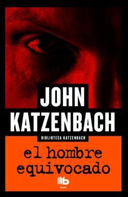 El hombre equivocado. John Katzenbach. Ediciones B