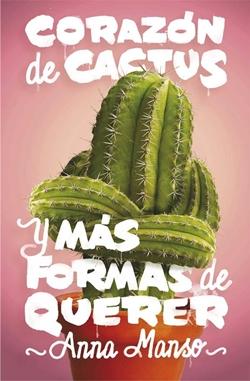 Corazón de cactus y más formas de querer